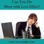 Can You Do More with Less Effort?