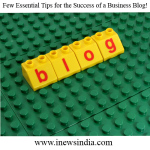 Few Essential Tips for the Success of a Business Blog!