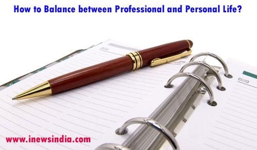 Balance between Professional & Personal Life