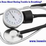 What Can Be Done About Having Trouble in Breathing?