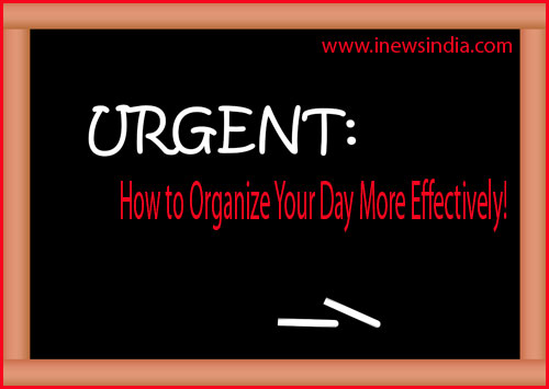 How to Organize Your Day More Effectively!