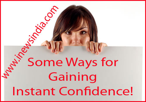 Some Ways for Gaining Instant Confidence!