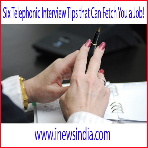 Six Telephonic Interview Tips that Can Fetch You a Job!
