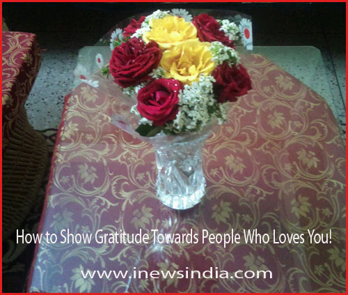 How to Show Gratitude Towards People Who Loves You!