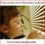 8 Tips on How to Get Rid of the Loneliness!