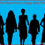 Things That Women Need to Change About Themselves!