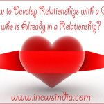 How to Develop Relationships with a Girl who is Already in a Relationship?