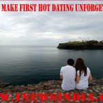How to Make First Hot Dating Unforgettable!