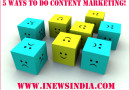5 Ways to Do Content Marketing!