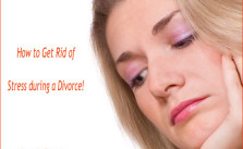 How to Get Rid of Stress during a Divorce!