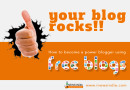 How to Become a Power Blogger While Using Free Blogs!