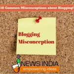 10 Common Misconceptions about Blogging!