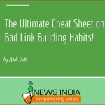 The Ultimate Cheat Sheet on Bad Link Building Habits!