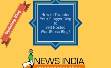 How to Transfer Your Blogger Blog to Self Hosted WordPress Blog?