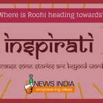 Team Inspirati presents Episode 12 – Where is Roohi heading towards?