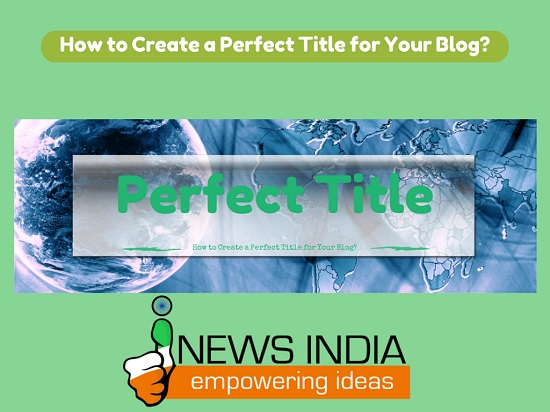 How to Create a Perfect Title for Your Blog?