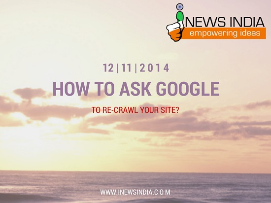 How to Ask Google to Re-Crawl your Site?