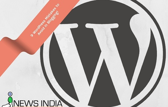 9 WordPress Mistakes to Avoid in Blogging!