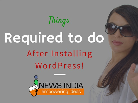 Things Required to Do After Installing WordPress!