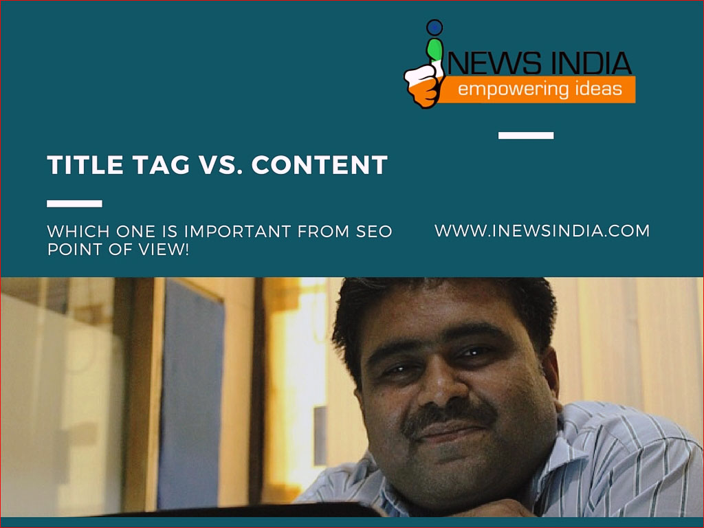 Title Tag Vs. Content – Which one is Important from SEO Point of View!