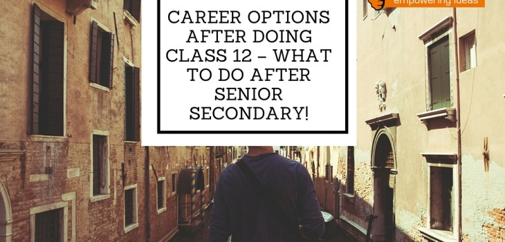 What To Do after Senior Secondary!