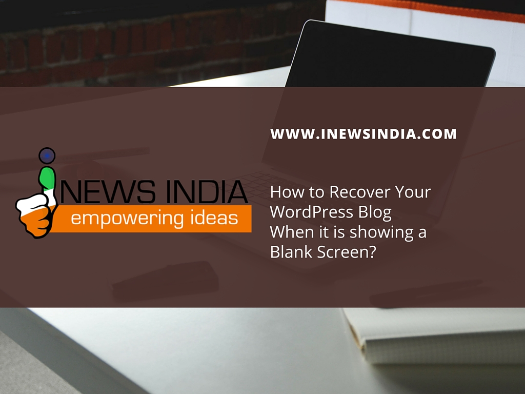 How to Recover Your WordPress Blog When it is showing a Blank Screen?