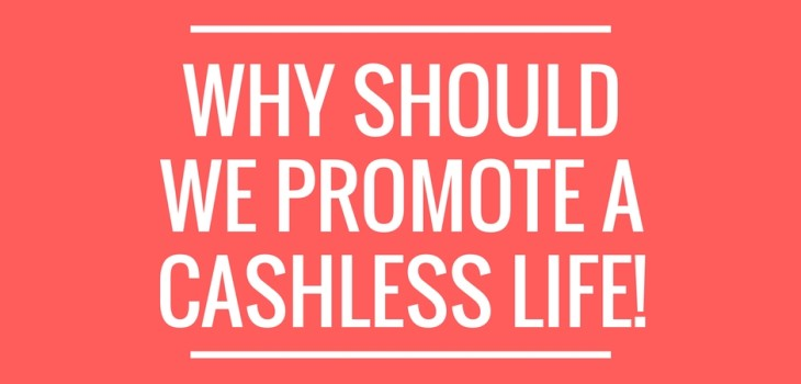 Why Should we Promote A Cashless Life!