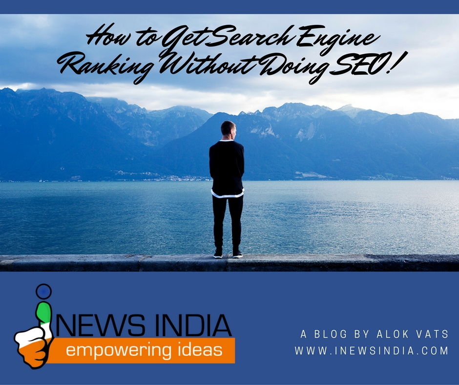 How to Get Search Engine Ranking Without Doing SEO!