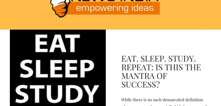 Eat. Sleep. Study. Repeat: Is this the Mantra of Success?